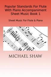 Popular Standards For Flute With Piano Accompaniment Sheet Music Book 1: Sheet Music For Flute & Piano