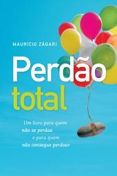 Perdão total: Um livro para quem não se perdoa e para quem não consegue perdoar