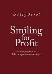 Smiling for Profit: Good-bye, employment. Hello, entrepreneurship on the job