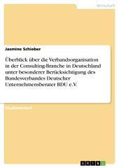Überblick über die Verbandsorganisation in der Consulting-Branche in Deutschland unter besonderer Berücksichtigung des Bundesverbandes Deutscher Unternehmensberater BDU e.V.