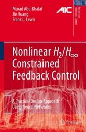 Nonlinear H2/H-Infinity Constrained Feedback Control: A Practical Design Approach Using Neural Networks