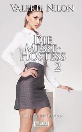 Die Messe-Hostess 2 - Erotischer Roman [Edition Edelste Erotik]: Teil 2
