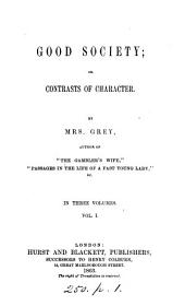 Good society; or, Contrasts of character: Volume 1