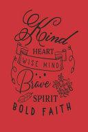 Kind Heart  Wise Mind  Brave Spirit  Bold Faith