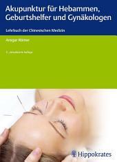 Akupunktur für Hebammen, Geburtshelfer und Gynäkologen: Ein Lehrbuch der Chinesischen Medizin, Ausgabe 5