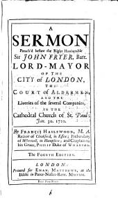 A Sermon Preach'd Before the Right Honourable Sir John Fryer: Bart. Lord-Mayor of ... London, ... in the Cathedral Church of St. Paul; Jan. 30. 1720. By Francis Haslewood, ...