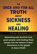 The Once-And-For-All Truth About Sickness and Healing
