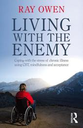 Living with the Enemy: Coping with the stress of chronic illness using CBT, mindfulness and acceptance