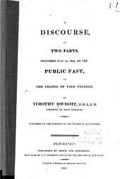 A Discourse, in Two Parts, Delivered July 23, 1812, on the Public Fast, in the Chapel of Yale College