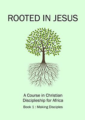 Rooted in Jesus   A Course in Christian Discipleship for Africa