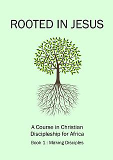 Rooted in Jesus   A Course in Christian Discipleship for Africa Book