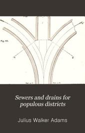 Sewers and Drains for Populous Districts: With Rules and Formulae for Determination of Their Dimensions Under All Circumstances