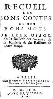 Recueil des bons contes et des bons mots: de leur usage, de la raillerie des anciens, de la raillerie & des railleurs de nôtre temps
