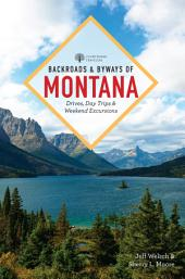 Backroads & Byways of Montana: Drives, Day Trips & Weekend Excursions (2nd Edition) (Backroads & Byways): Edition 2