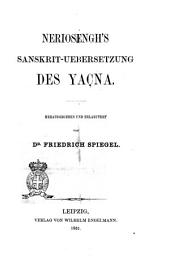 Neriosengh's Sanskrit-Uebersetzung des Yacna hrausgegeben und erlaeutert von Friedrich Spiegel