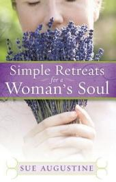 Simple Retreats for a Woman's Soul