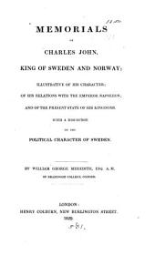 Memorials of Charles John, king of Sweden and Norway. With a discourse on the political character of Sweden