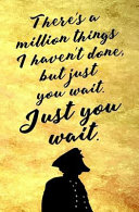 There's a Million Things I Haven't Done, But Just You Wait. Just You Wait