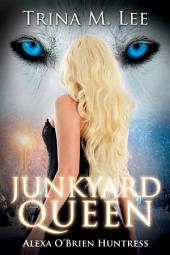 Junkyard Queen: Alexa O'Brien Huntress Book 12