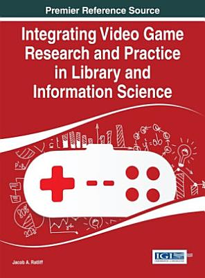Integrating Video Game Research and Practice in Library and Information Science PDF