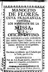 Manogito de flores: cuya fragancia decifra los mysterios de la missa, y oficio divino, da esfuerzo a los moribundos, enseña seguir à Ch[ris]to...