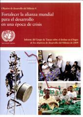 Objetivo de Desarrollo del Milenio 8: Fortalecer la Alianza Mundial para el Desarrollo en una éPoca de Crisis- Informe del Grupo de Tareas Sobre el Desfase en el Logro de los Objetivos de Desarrollo del Milenio De 2009