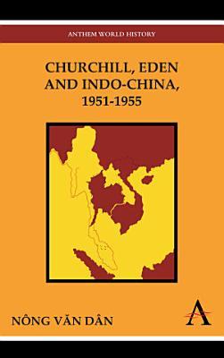 Churchill  Eden and Indo China  1951 1955 PDF