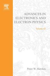 Advances in Electronics and Electron Physics: Volume 63