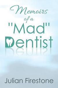 Memoirs of a  Mad  Dentist PDF