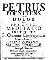 Petrus Poenitens, Seu Dolor De Peccato: Meditatio Instituta In Oratorio Congregationis Majoris Latinae Beate Virginis Matris Propitiae ab Angelo Salutatae. Dominica Secunda Quadragesimae
