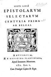 Ivsti Lipsi[i] Epistolarvm Selectarvm Centvria ... Ad Belgas: Epistolarum selectarum centuria prima ad Belgas, Volume 1