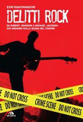 Delitti rock: Da Robert Johnson a Whitney Houston, 200 indagini sulla scena del crimine