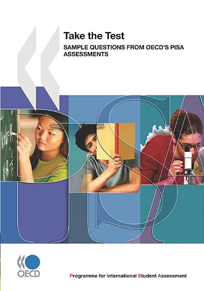 Download PISA Take the Test Sample Questions from OECD s PISA Assessments Book