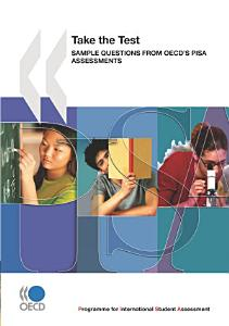 PISA Take the Test Sample Questions from OECD's PISA Assessments
