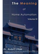 The Meaning of Home Automation (Volume III)