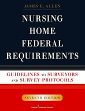 Nursing Home Federal Requirements: Guidelines to Surveyors and Survey Protocols, 7th Edition, Edition 7