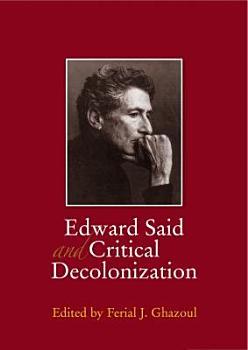 Edward Said and Critical Decolonization PDF