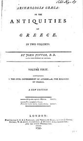 Archæologia Græca: The civil government of Athens. The religion of Greece