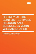History of the Conflict Between Religion and Science by John William Draper