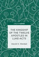 The Kingship of the Twelve Apostles in Luke Acts PDF