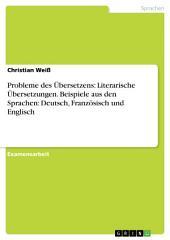 Probleme des Übersetzens: Literarische Übersetzungen. Beispiele aus den Sprachen: Deutsch, Französisch und Englisch