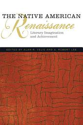 The Native American Renaissance: Literary Imagination and Achievement