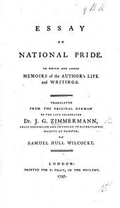 Essay on National Pride. To which are added Memoirs of the author's Life and Writings. Translated from the ... German ... by S. H. Wilcocke