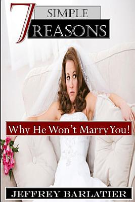 Seven Simple Reasons  Why He Won t Marry You  PDF