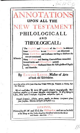 Annotations upon all the New Testament  Philologicall and Theologicall  Wherein the emphasis and elegancie of the Greeke is observed  some imperfections in our translation are discovered  etc PDF