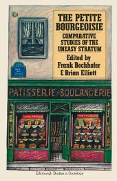 The Petite Bourgeoisie: Comparative Studies of the Uneasy Stratum