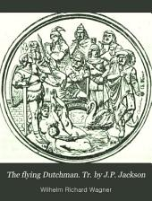 The flying Dutchman. Tr. by J.P. Jackson