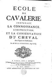 École de cavalerie, contenant la connoissance, l'instruction, et la conservation du cheval ...
