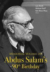 Memorial Volume on Abdus Salam's 90th Birthday