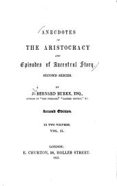 Anecdotes of the Aristocracy: And Episodes of Ancestral Story, Volume 2